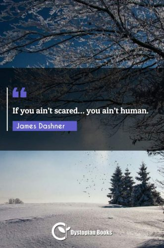 If you ain't scared... you ain't human.