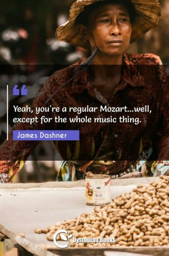 Yeah, you're a regular Mozart...well, except for the whole music thing.