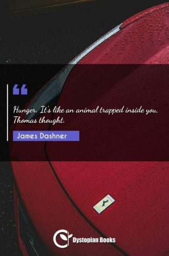 Hunger. It's like an animal trapped inside you, Thomas thought.
