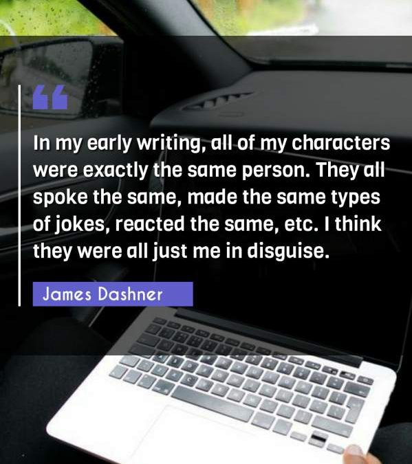 In my early writing, all of my characters were exactly the same person. They all spoke the same, made the same types of jokes, reacted the same, etc. I think they were all just me in disguise.