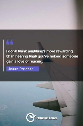 I don't think anything's more rewarding than hearing that you've helped someone gain a love of reading.