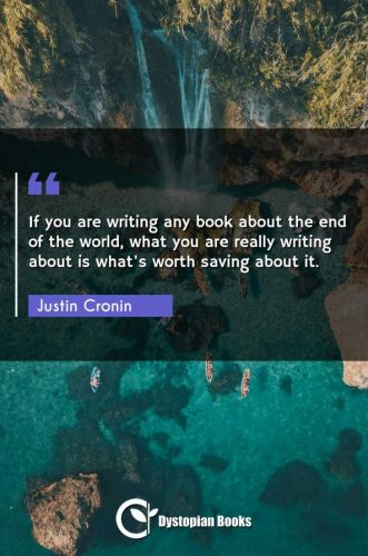 If you are writing any book about the end of the world, what you are really writing about is what's worth saving about it.