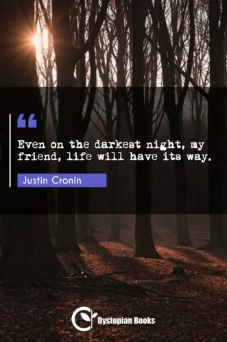 Even on the darkest night, my friend, life will have its way.