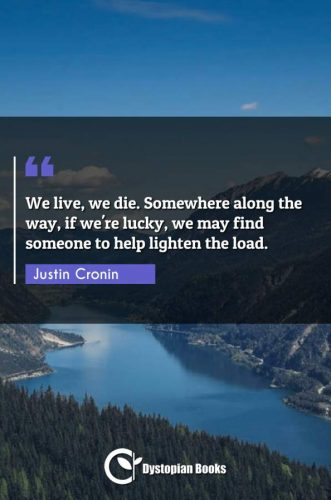 We live, we die. Somewhere along the way, if we're lucky, we may find someone to help lighten the load.