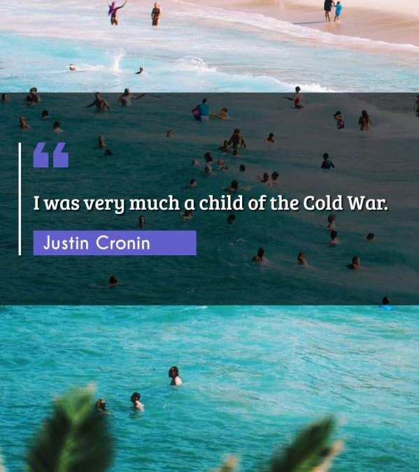 I was very much a child of the Cold War.