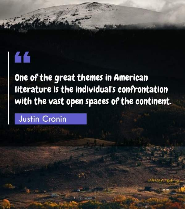 One of the great themes in American literature is the individual's confrontation with the vast open spaces of the continent.