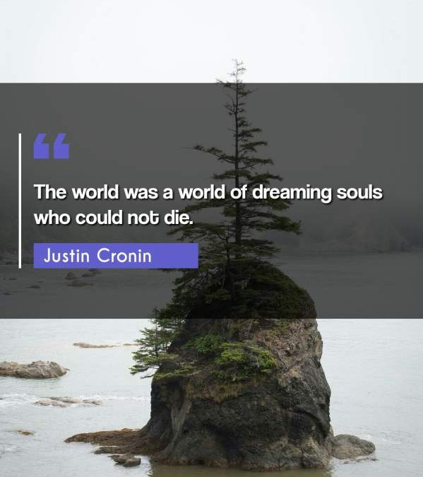 The world was a world of dreaming souls who could not die.