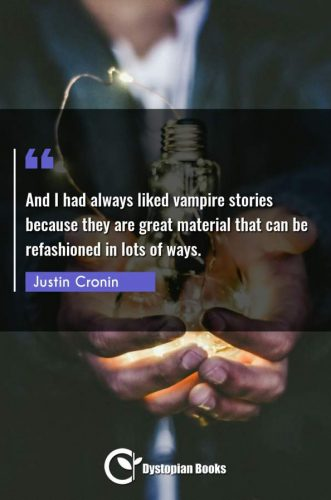 And I had always liked vampire stories because they are great material that can be refashioned in lots of ways.