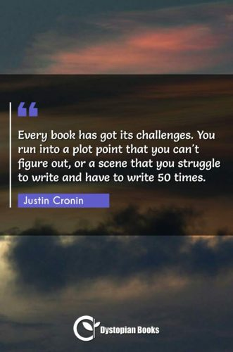 Every book has got its challenges. You run into a plot point that you can't figure out, or a scene that you struggle to write and have to write 50 times.