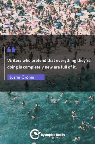 Writers who pretend that everything they're doing is completely new are full of it.