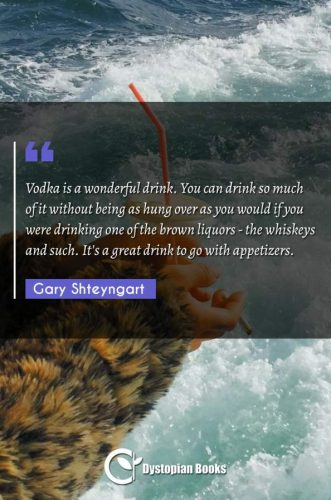 Vodka is a wonderful drink. You can drink so much of it without being as hung over as you would if you were drinking one of the brown liquors - the whiskeys and such. It's a great drink to go with appetizers.