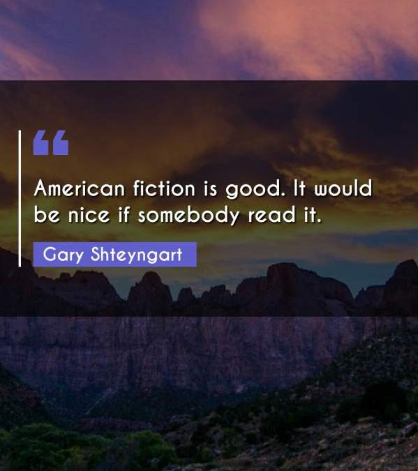 American fiction is good. It would be nice if somebody read it.
