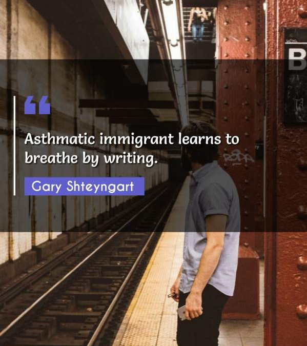 Asthmatic immigrant learns to breathe by writing.