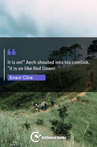 """It is on! Aech shouted into his comlink. """"it is on like Red Dawn!"""""""