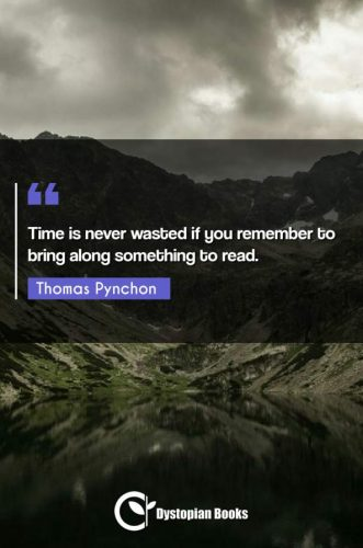 Time is never wasted if you remember to bring along something to read.