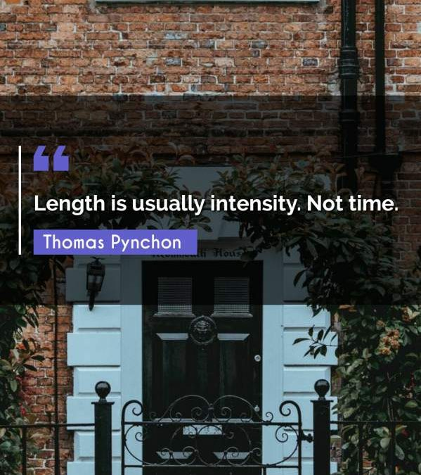 Length is usually intensity. Not time.