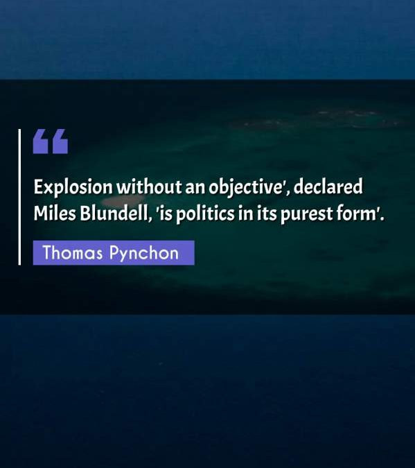 Explosion without an objective', declared Miles Blundell, 'is politics in its purest form'.