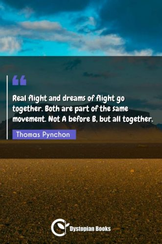 Real flight and dreams of flight go together. Both are part of the same movement. Not A before B, but all together.
