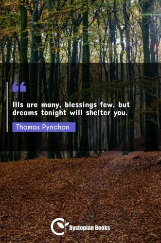 Ills are many, blessings few, but dreams tonight will shelter you.