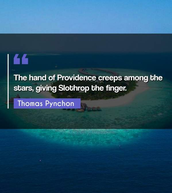 The hand of Providence creeps among the stars, giving Slothrop the finger.
