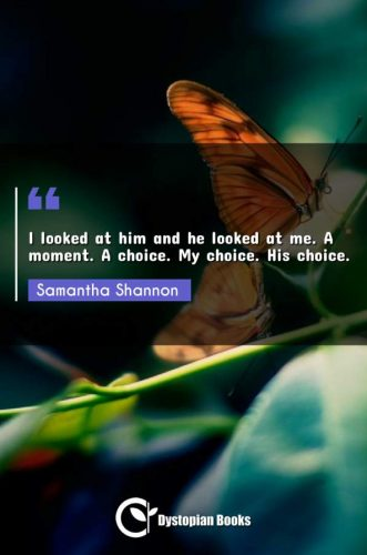 I looked at him and he looked at me. A moment. A choice. My choice. His choice.