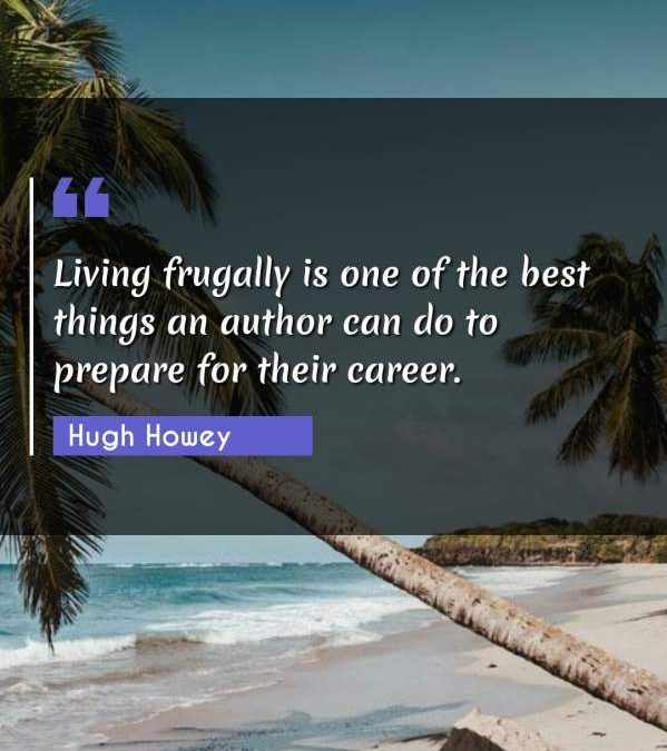 Living frugally is one of the best things an author can do to prepare for their career.