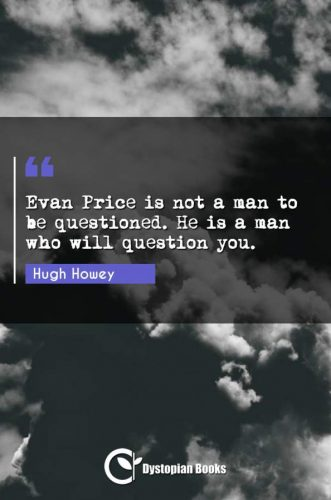 Evan Price is not a man to be questioned. He is a man who will question you.