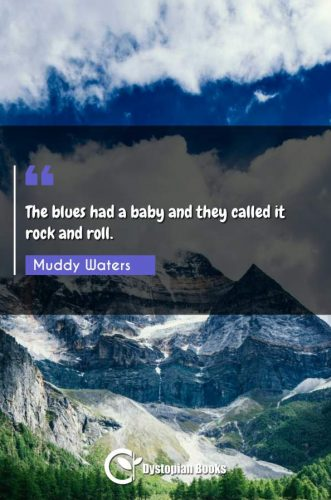 The blues had a baby and they called it rock and roll.