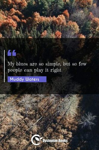 My blues are so simple, but so few people can play it right