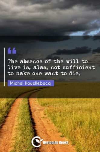 The absence of the will to live is, alas, not sufficient to make one want to die.