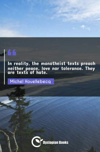In reality, the monotheist texts preach neither peace, love nor tolerance. They are texts of hate.