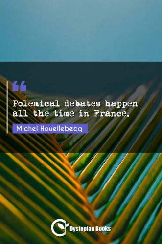 Polemical debates happen all the time in France.