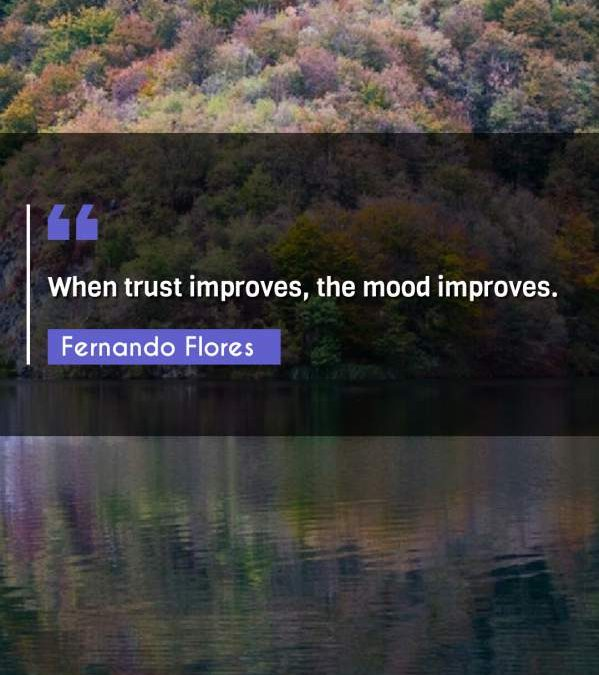 When trust improves, the mood improves.