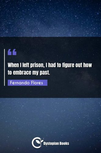 When I left prison, I had to figure out how to embrace my past.