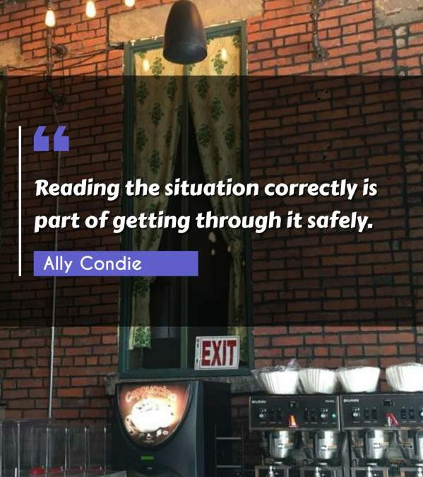 Reading the situation correctly is part of getting through it safely.