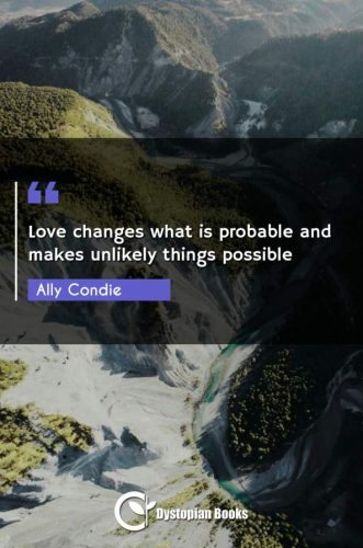 Love changes what is probable and makes unlikely things possible