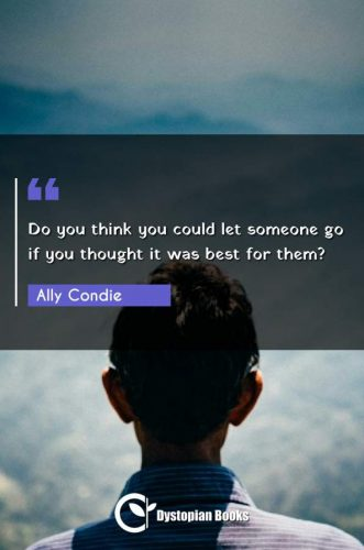 Do you think you could let someone go if you thought it was best for them?