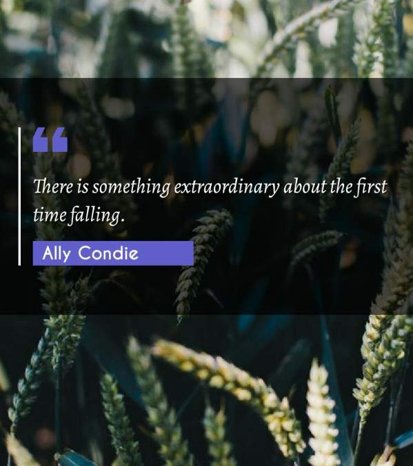 There is something extraordinary about the first time falling.