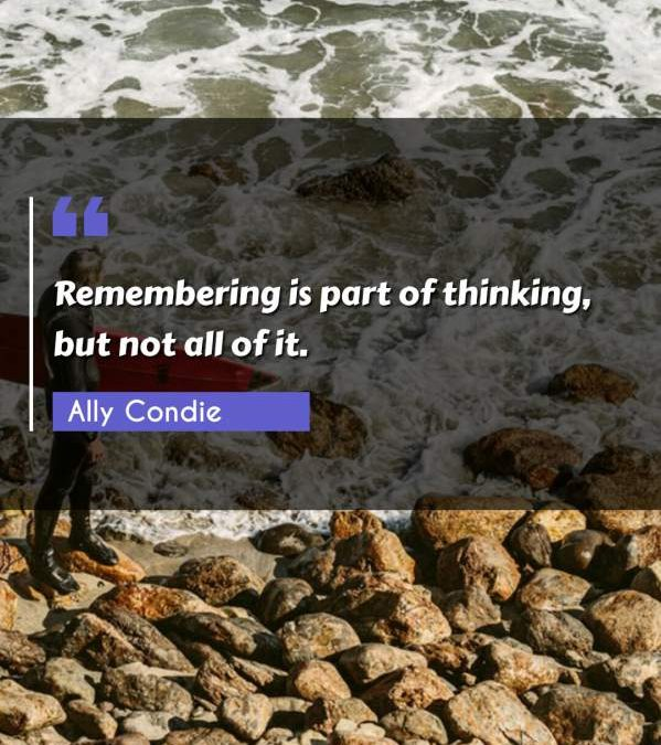 Remembering is part of thinking, but not all of it.