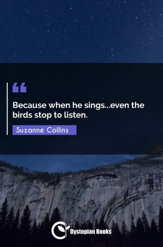 Because when he sings...even the birds stop to listen.