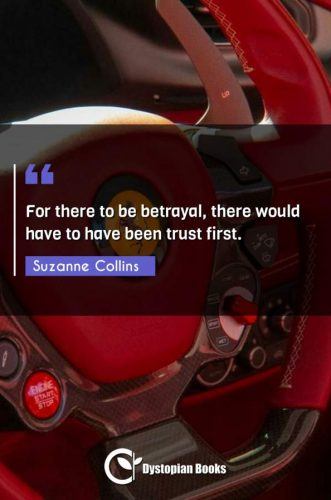 For there to be betrayal, there would have to have been trust first.