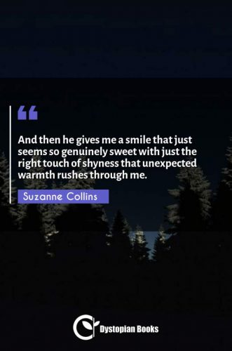 And then he gives me a smile that just seems so genuinely sweet with just the right touch of shyness that unexpected warmth rushes through me.