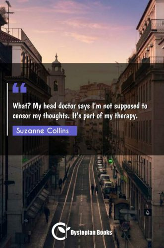 What? My head doctor says I'm not supposed to censor my thoughts. It's part of my therapy.