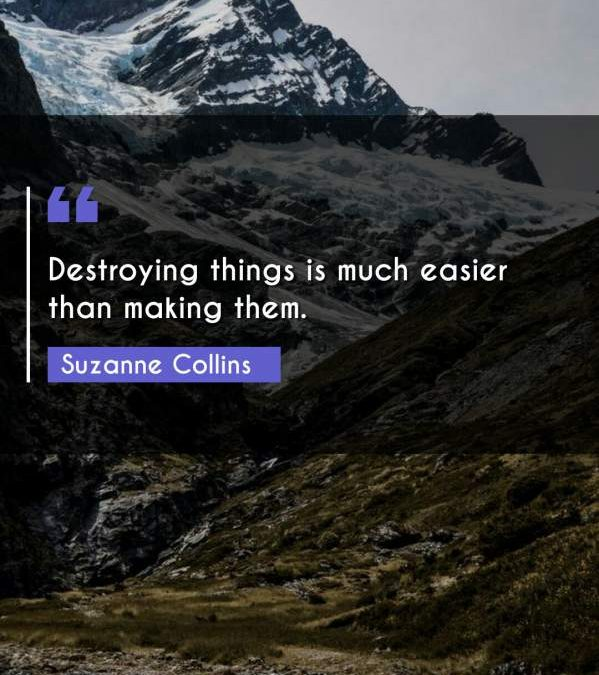 Destroying things is much easier than making them.