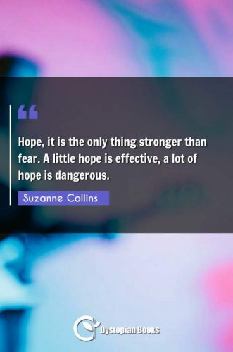 Hope, it is the only thing stronger than fear. A little hope is effective, a lot of hope is dangerous.