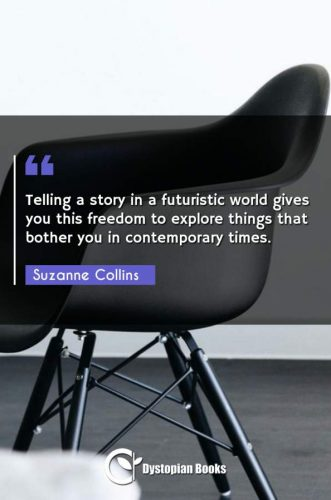 Telling a story in a futuristic world gives you this freedom to explore things that bother you in contemporary times.