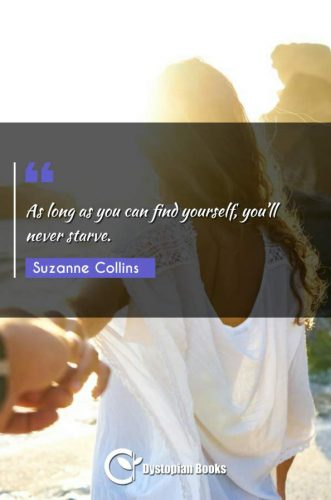 As long as you can find yourself, you'll never starve.