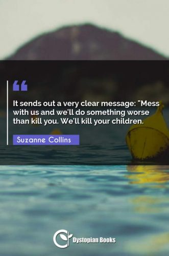 It sends out a very clear message: Mess with us and we'll do something worse than kill you. We'll kill your children.""