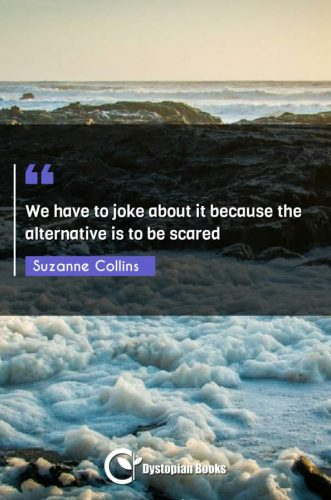 We have to joke about it because the alternative is to be scared