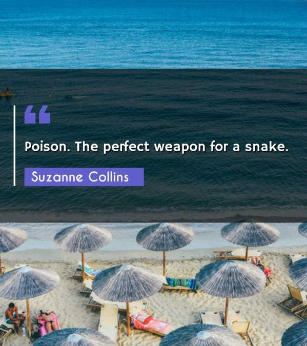 Poison. The perfect weapon for a snake.